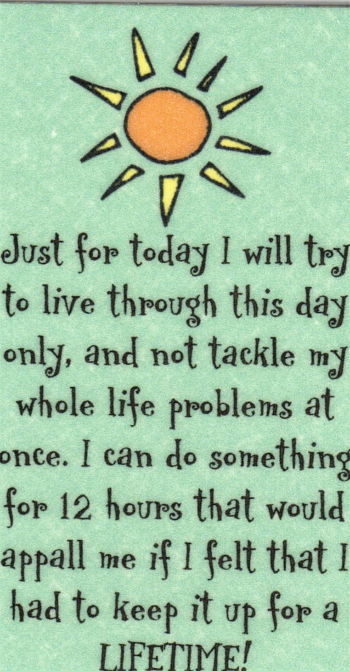 Just for Today Na Quotes http://www.recovery-world.com/RecoveryWalletCards.html